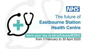 The future of Eastbourne Station Health Centre, have your say at bit.ly/futureofESHC from 3 February to 30 April 2020