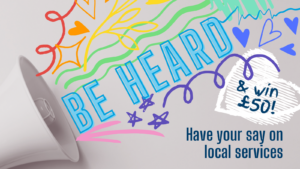 Be heard. Have your say on local services and win £50!
